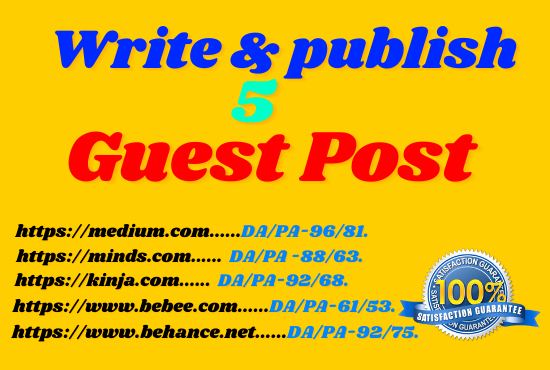 Write and publish 5 guest post on high DA 95 to 60 websites