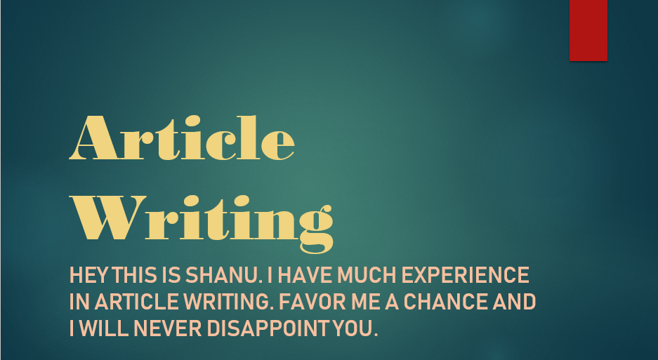 I can Write Article as your desire. Full Customer Satisfaction.