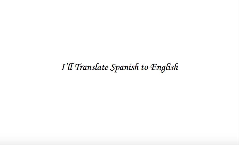 I Will Translate Anything Spanish to English