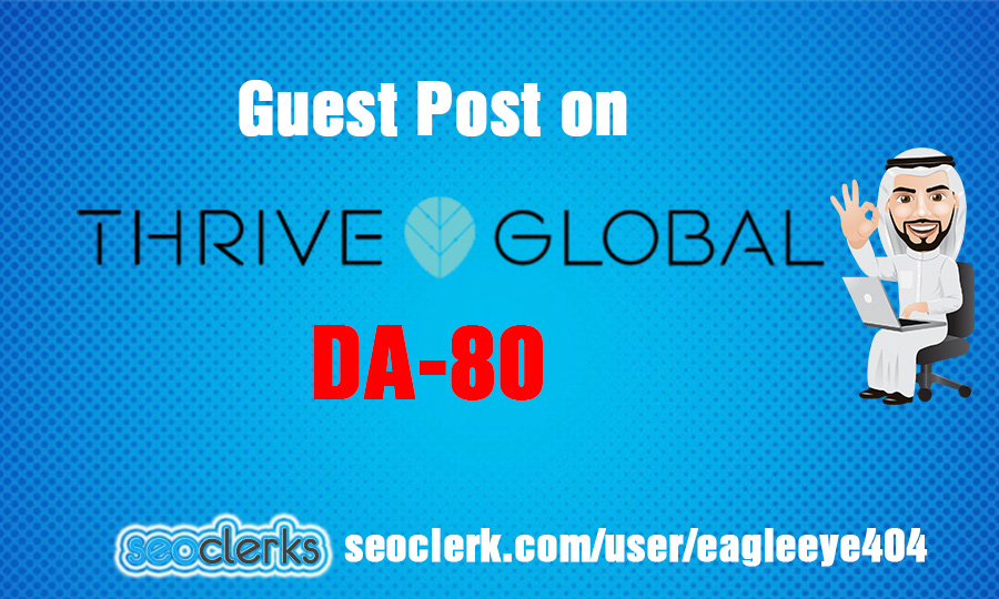 I Will do Guest Post on Thrive Global High DA-80 With One Backlink