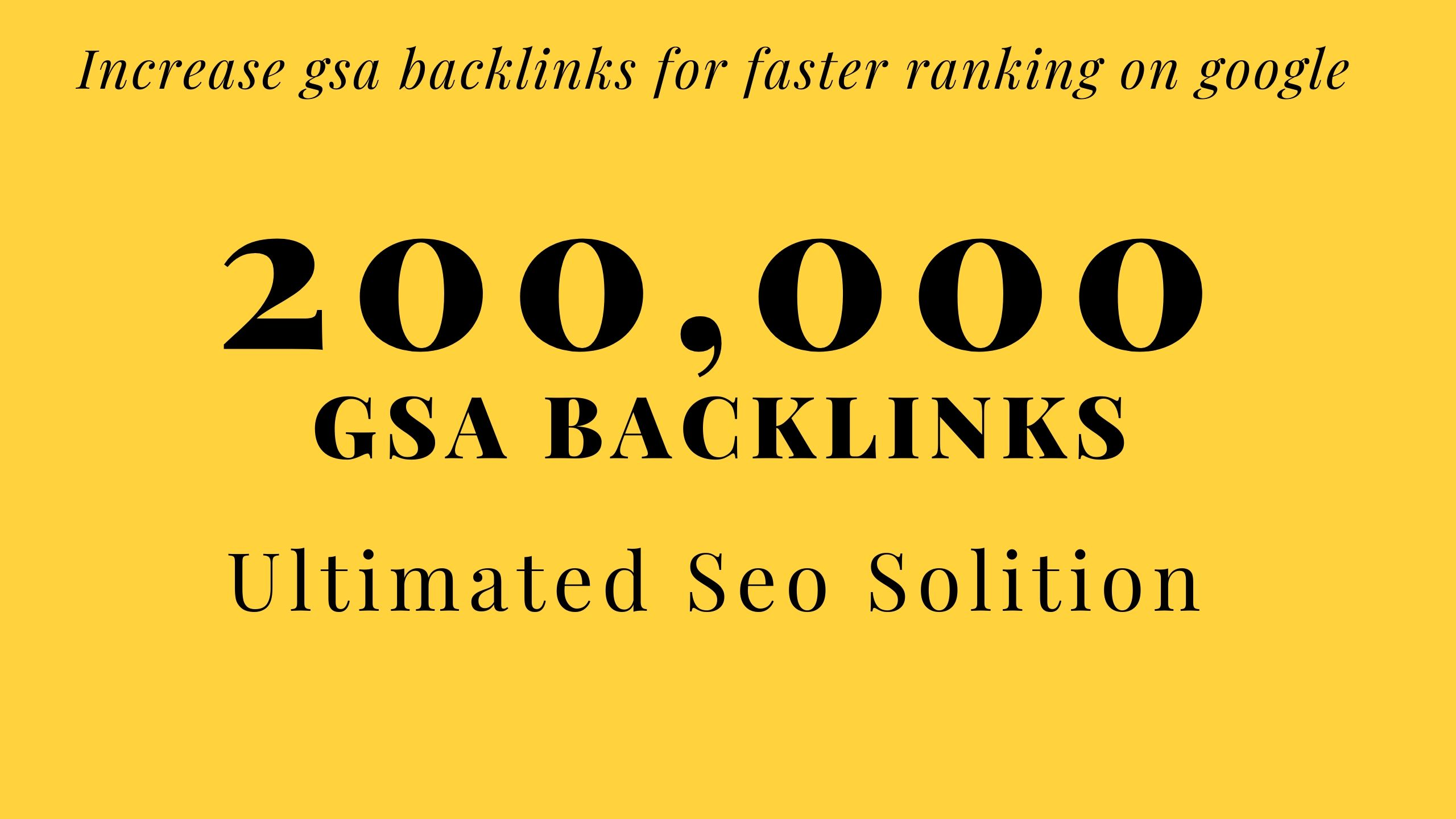 I will build 200,000 GSA Backlinks for faster ranking on your web page
