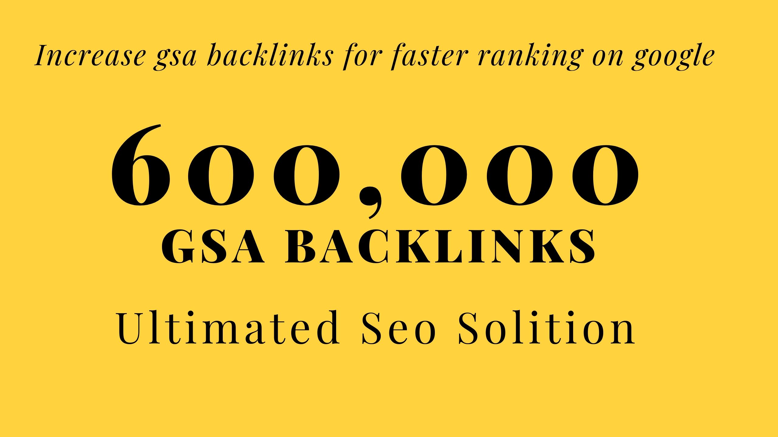 I will build 600,000 GSA Backlinks for faster ranking on your web page