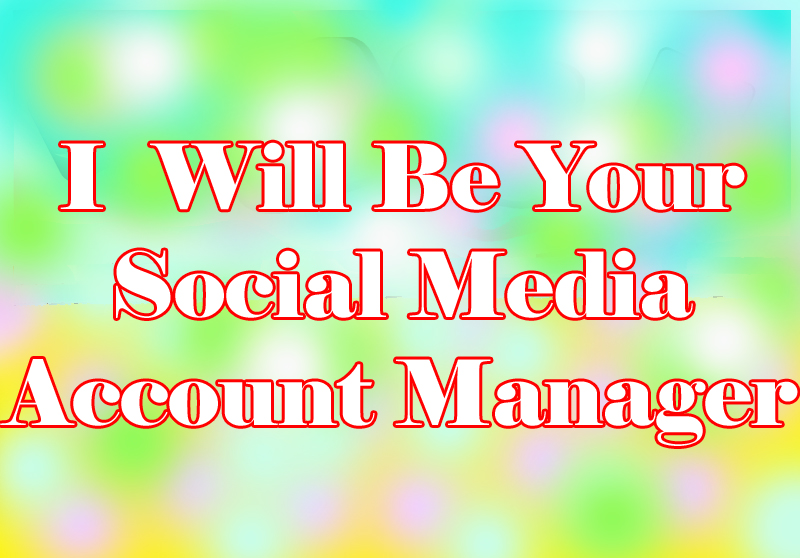 I will be your social media account manager and personal assistant