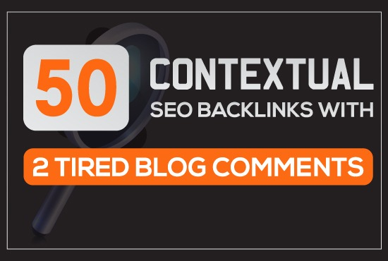 Build 50 contextual seo backlinks with 2 tired blog comments