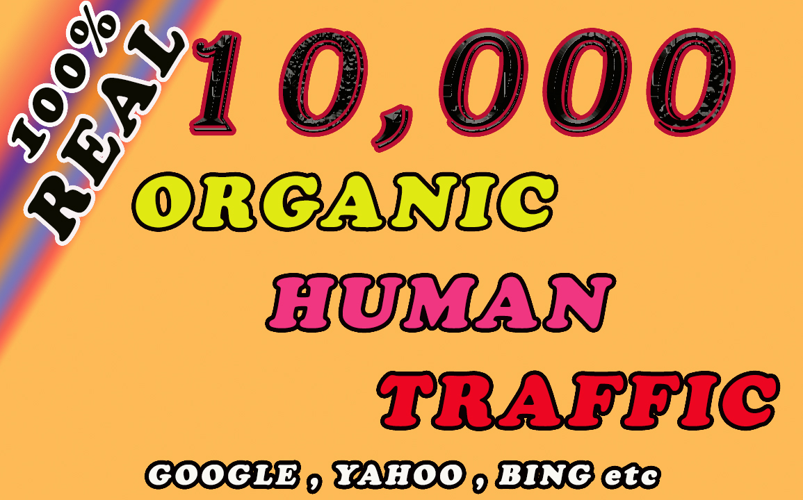 I will send 10k Real Humen traffic from Google, Yahoo etc