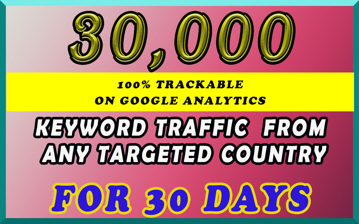 I will send organic 30k keyword targeted traffic from any targetd country