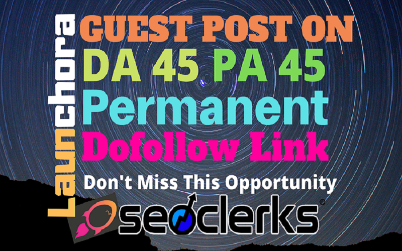 Publish Guest Post On launchora.com DA45 PA45 With 100% Guarantee Google Indexing