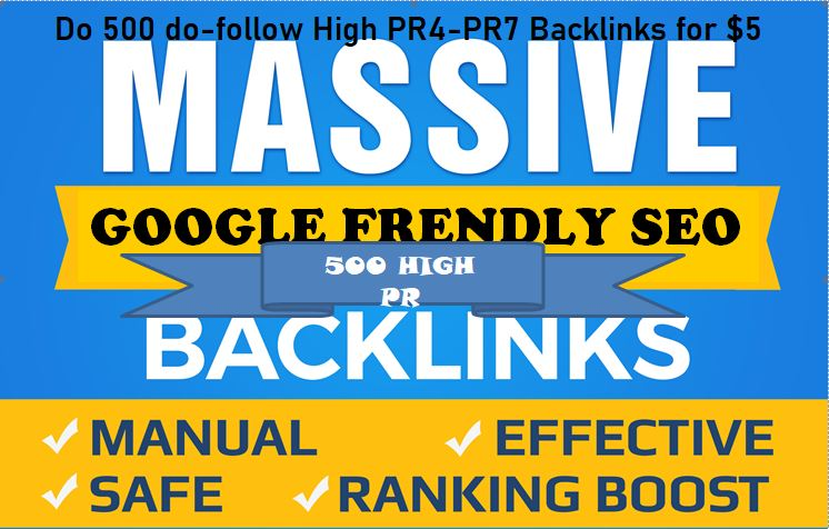 I will create 500 do-follow HIgh PR4-PR7 Google Frendly Backlinks