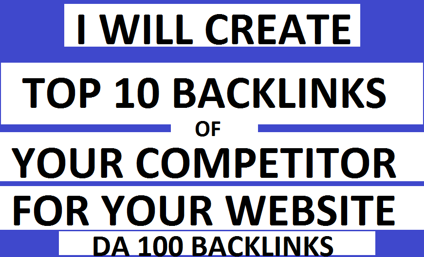 I Will Find Top 10 Backlinks Of Your Competitor and Create Same For You With Proof