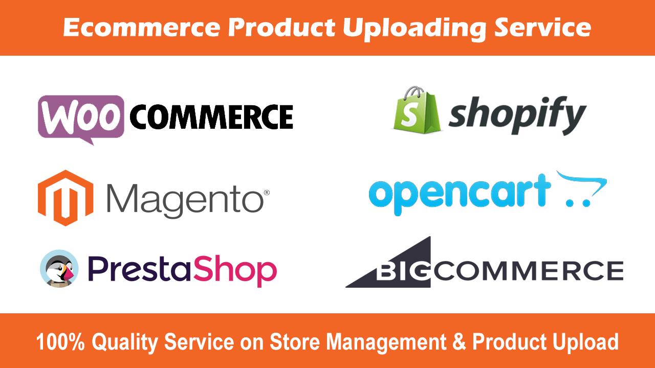 I will upload product in shopify, magento, opencart, prestashop, bigcommerce, woocommerce