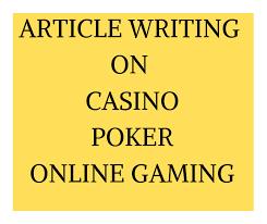 Article writing on casino, blackjack, poker, online gaming, poker, roulette