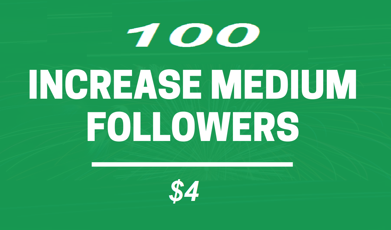 Get you 100 Medium folloowers on your Medium profile