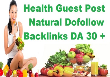 I will create health guest post on high Da 30 to 80 website