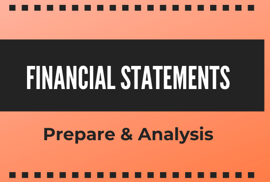 I will prepare financial statements and reports