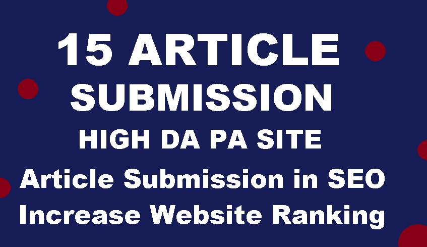 I will Create 15 Article Submission On High Da Pa Site
