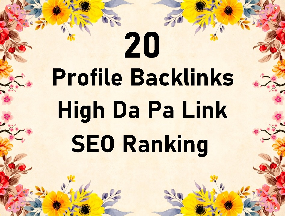 I will do 20 High Da Pa Profile Backlinks Manually For SEO Ranking
