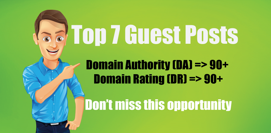Write & Publish 7 Guest Posts on DA90, DR90 Blogs
