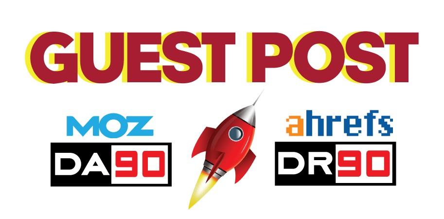 TOP 10 Guest Posts on DA90,  DR90 - DoFollow Links