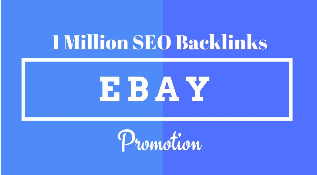 I will make 1m SEO backlinks for ebay listing promotion,  ebay store