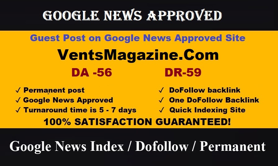 i will publish guest p0st on google news approved site Ventsmagazine DA 56 DR 73 Traffic 200k