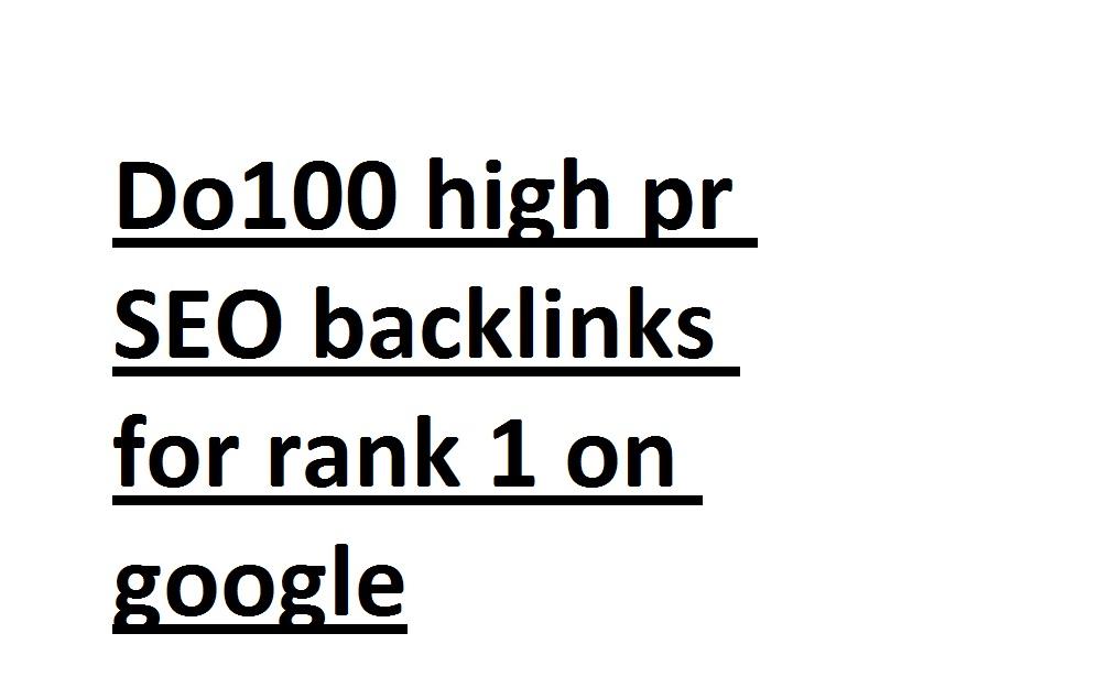 I will do100 high pr SEO backlinks for rank 1 on google