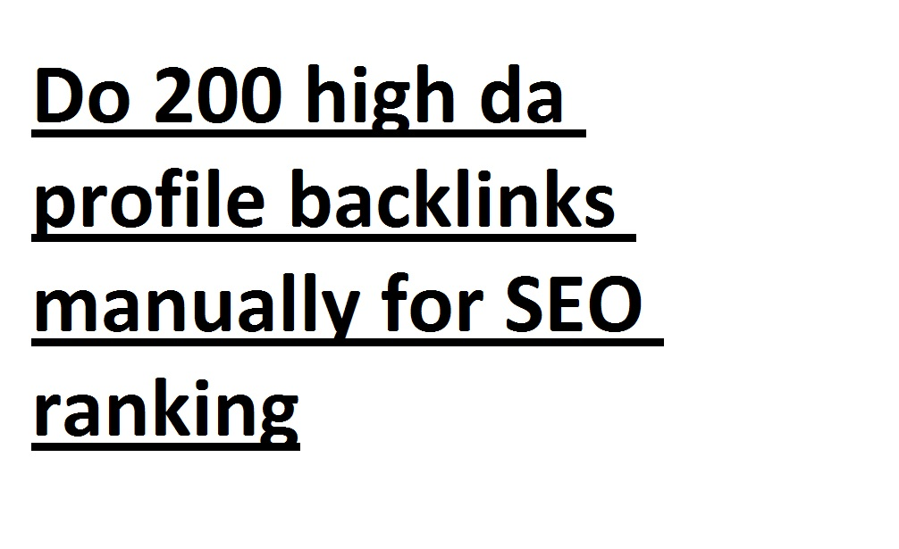 I will do 200 high da profile backlinks manually for SEO ranking