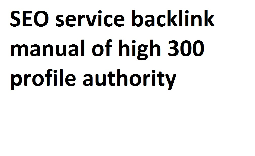 I will do SEO service backlink manual of high 300 profile authority