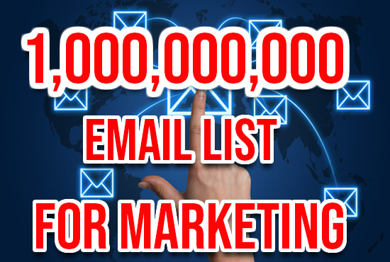 I will give 1 billion email list for your marketing