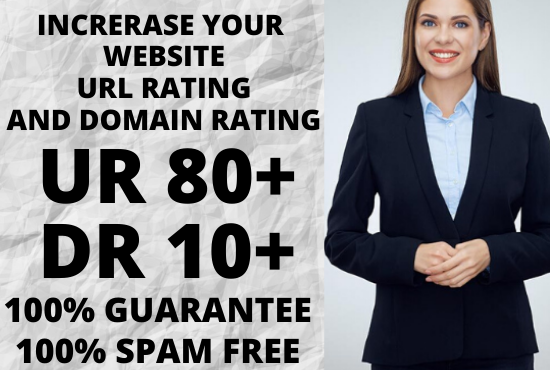 I will increase Your website URL Rating Ahrefs UR 80+ and Domain Rating DR 10+ GUARANTEED
