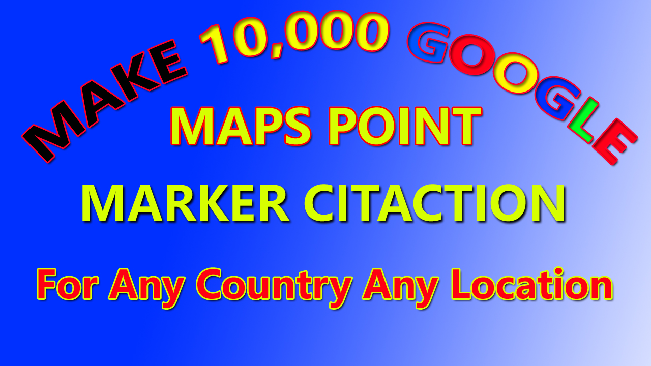 Make 10,000 Google Maps Point Marker Citation For LOCAL BUSINESS SEO