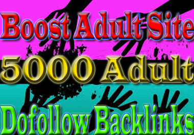 Boost Your Adult Site- Create 5,000 Adult HQ Dofollow Backlinks