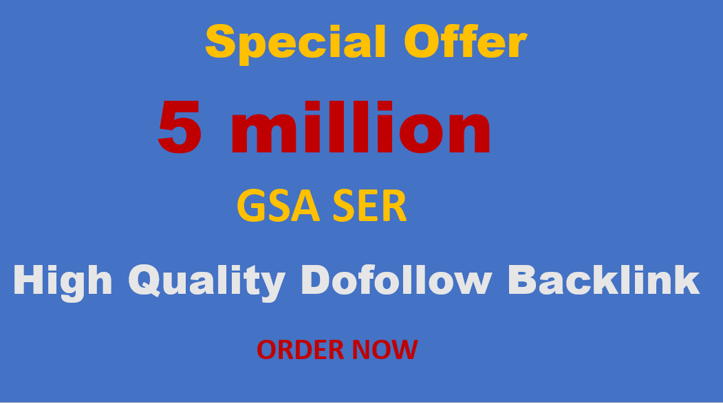 I will build 5 Million GSA SER dofollow High Authority Backlinks for Your Website Ranking on google