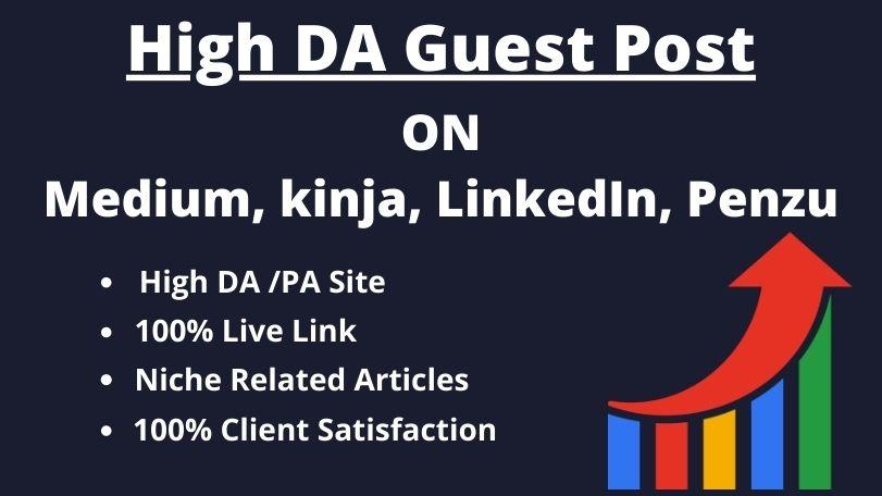 I will write content and publish High DA Guest post service on medium,  linkedin, LiveJournal,  penzu