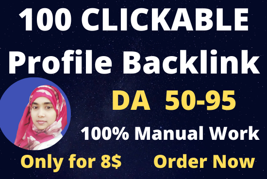 I will create 100 high DA and PA 50 to 95 CLICKABLE profile backlinks