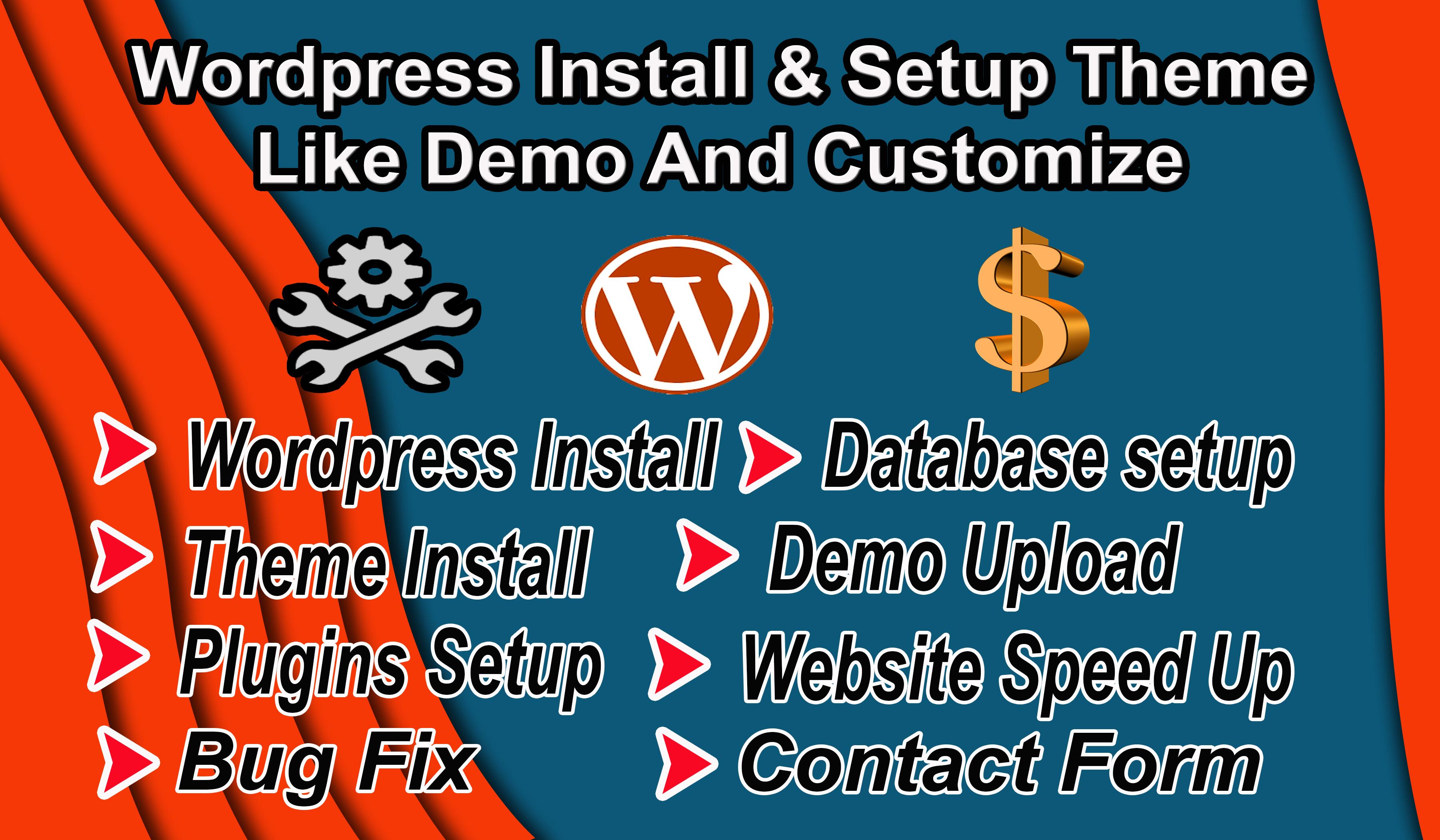 I will install WordPress,  theme setup,  demo Upload,  Speed Up,  Do customization