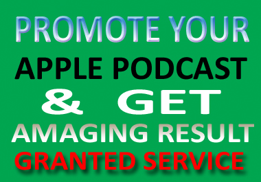 I will do promote and advertise apple podcast and give best results
