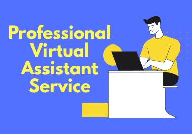 I will be your best Professional Virtual Assistant