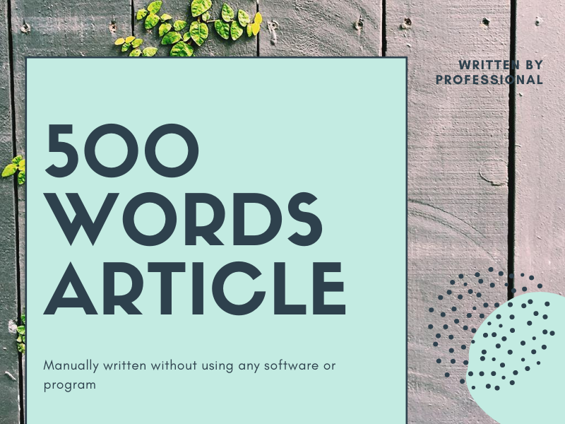 500 Words Article Writing - Full Researched & Highly Readable Manually Written No software used