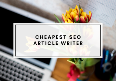 Cheapest SEO optimized article writer available