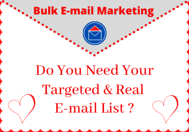 I can provide your targeted & real 1000 or more E-mail list