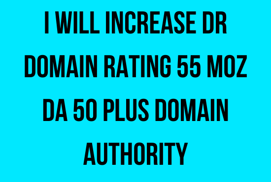 increase DR domain rating 55 moz da 50 plus domain authority