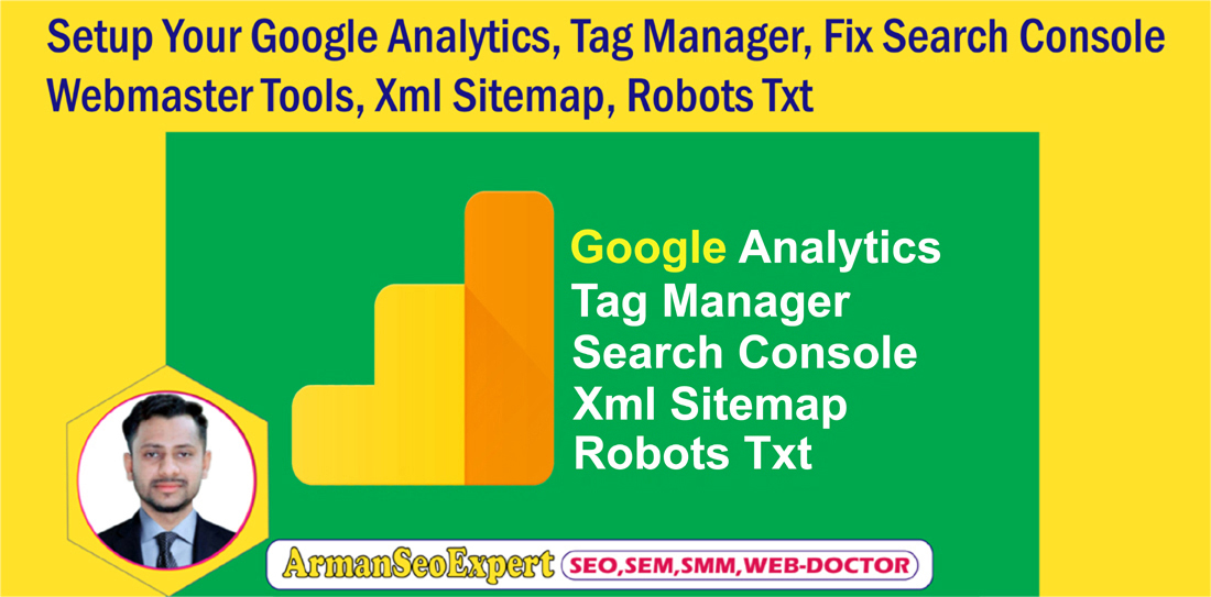 Setup Your Google Analytics, Tag Manager, Fix Search Console Webmaster Tools, Xml Sitemap, Robots Txt