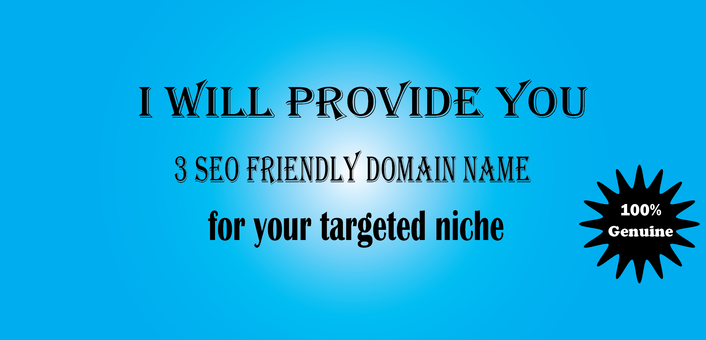 I will provide you 3 seo friendly domain name for your targeted niche