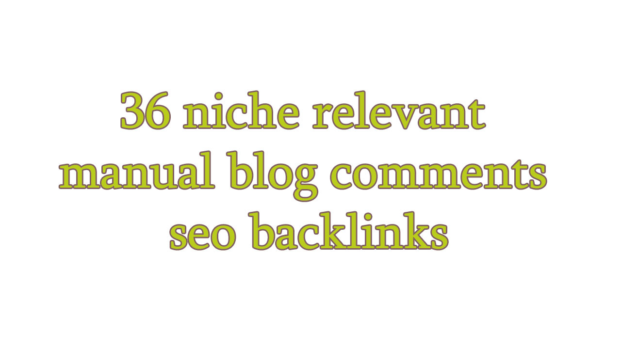 do 35 niche relevant manual blog comments seo backlinks