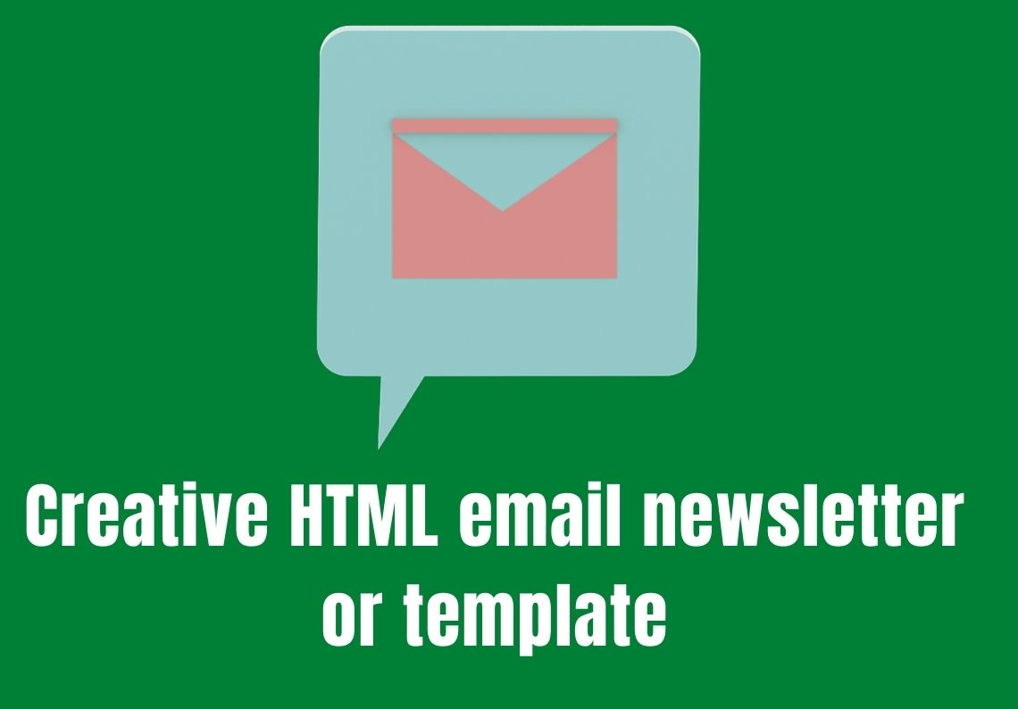 Design a creative HTML email newsletter or template