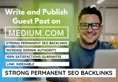 I will write and publish Guest Post with Indexable Strong Permanent SEO Backlinks on Medium