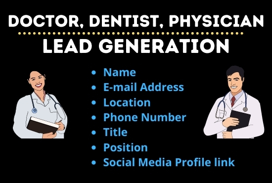 I will do doctor email list,  dentist and physician lead generation
