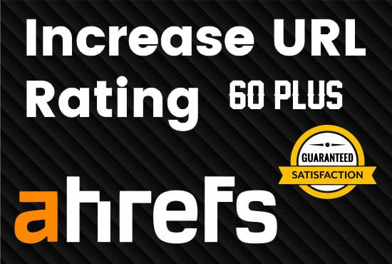 I will increase url rating ur to 60 plus guaranteed