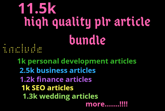 i will give you 11.5k high quality plr articles