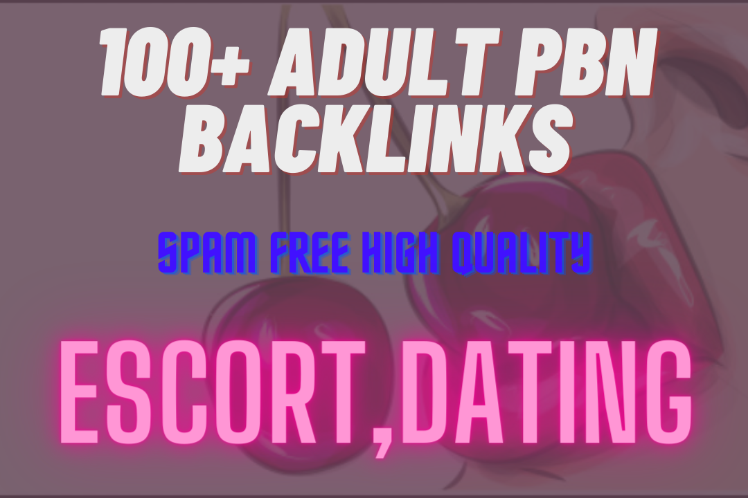 Adult, Escort, porn sites SEO DA 50-70+ low spam Blogroll PBN Backlinks 100 links just low price